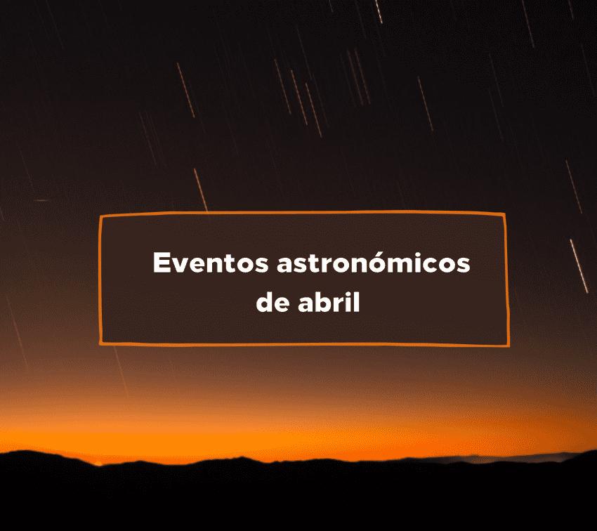 Eventos astronómicos para no dejar de mirar al cielo