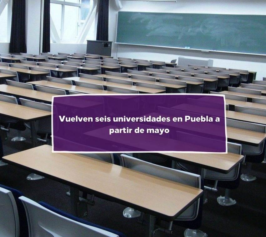 Seis universidades en Puebla retoman actividades presenciales en mayo